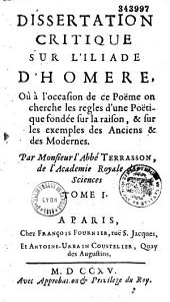 Dissertation critique sur l'Iliade d'Homère, où, à l'occasion de ce poème, on cherche les règles d'une poétique fondée sur la raison et sur les exemples des anciens et des modernes