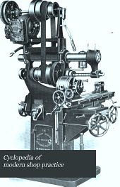 Cyclopedia of modern shop practice: a manual of shop practice, pattern making, machine design...etc, Volume 2