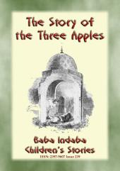 THE STORY OF THE THREE APPLES - A Baba Indaba Children's Story from the Arabian Nights: Baba Indaba Children's Stories - Issue 239