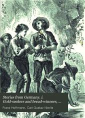 Stories from Germany. i. Gold-seekers and bread-winners, by F. Hoffmann. ii. The cobbler, the clerk, and the lawyer of Leibstein, by G. Nieritz. Tr. by A. Harwood