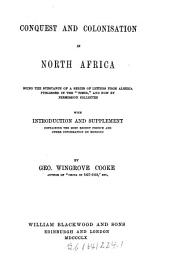 "Conquest and colonisation in North Africa being the substance of a series of letters from Algeria published in the ""Times,"" and now by permission collected with introduction and supplement containing the most recent french and other information on Morocco"