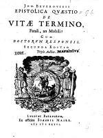 Ioh. Beverovicii Epistolica quæstio de vitæ termino, fatali, an mobili? Cum doctorum responsis including that of G. Altius and others