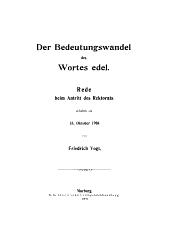 Der Bedeutungswandel des Wortes edel: Rede beim Antritt des Rektorats gehalten am 18. Oktober 1908