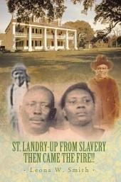 St. Landry-Up From Slavery Then Came the Fire!!