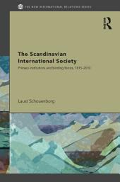 The Scandinavian International Society: Primary Institutions and Binding Forces, 1815-2010