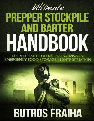 Ultimate Prepper and Stockpile Handbook  Prepper Barter Items for Survival   Emergency Food Storage In Shtf Situation