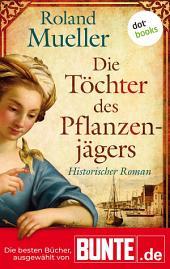 Die Töchter des Pflanzenjägers: Historischer Roman - Die besten Bücher, ausgewählt von BUNTE.de