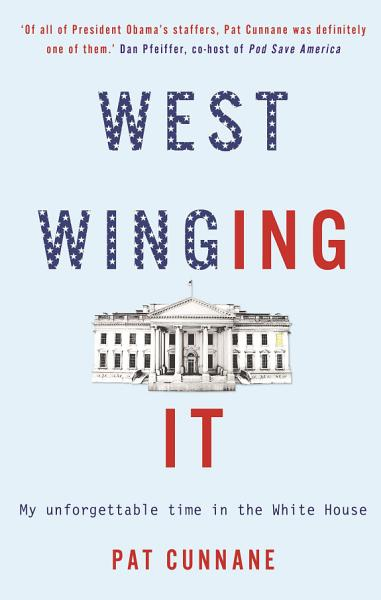 Download West Winging It  My unforgettable time in the White House Book