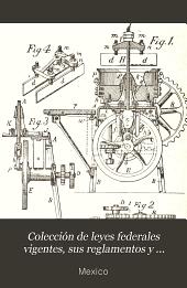Colección de leyes federales vigentes, sus reglamentos y circulares sobre minería, patentes de invención y marcas industriales y de comercio