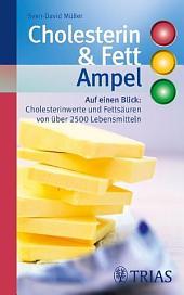 Cholesterin- & Fett-Ampel: Auf einen Blick: Cholesterinwerte und Fettsäuren von über 2500 Lebensmitteln, Ausgabe 2