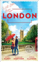 With Love From London Falling For The Secret Millionaire At The Ruthless Billionaire S Command Doctor On Her Doorstep Book PDF