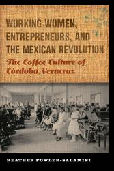 Working Women Entrepreneurs And The Mexican Revolution Book PDF