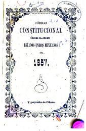 Codigo constitucional de los estados unidos mexicanos, formado por el Congreso Constituyente en 12 de febrero de 1857