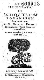 Roma illustrata, sive Antiquitatum Romanarum breviarium. Accessit Georgii Fabricii Chemnicensis veteris Romae cum nova collatio. Ex nova recensione, Antonii Thysii JC.