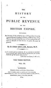 The History of the Public Revenue of the British Empire: Containing an Account of the Public Income and Expenditure from the Remotest Periods Recorded in History, to Michaelmas 1802. With a Review of the Financial Administration of the Right Honorable William Pitt, Volume 3