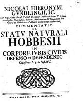 Nicolai Hieronymi Gundlingii, IC ... Commentatio De Statv Natvrali Hobbesii In Corpore Ivris Civilis Defenso Et Defendendo: Occasione L. 5. de Iust. et I.