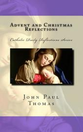 Advent and Christmas Reflections: Catholic Daily Reflections Series