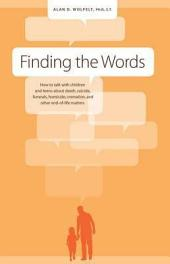 Finding the Words: How to Talk with Children and Teens about Death, Suicide, Homicide, Funerals, Cremation, and other E