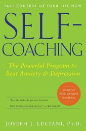 Self-Coaching: The Powerful Program to Beat Anxiety and Depression, Edition 2