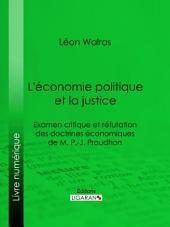 L'économie politique et la justice: Examen critique et réfutation des doctrines économiques de M. P.-J. Proudhon