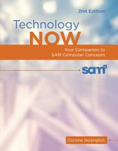 Technology Now: Your Companion to SAM Computer Concepts: Edition 2