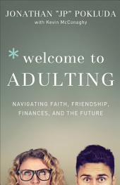 Welcome to Adulting: Navigating Faith, Friendship, Finances, and the Future