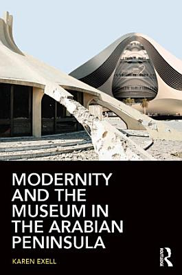 Modernity and the Museum in the Arabian Peninsula
