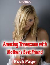 Erotica: Amazing Threesome With Mother's Best Friend
