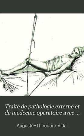 Traite de pathologie externe et de medecine operatoire avec des resumes d anatomie des tissus et des regions v 5 PDF