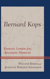 Bernard Kops: Fantasist, London Jew, Apocalyptic Humorist