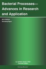 Bacterial Processes   Advances in Research and Application  2013 Edition PDF