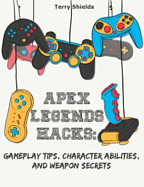 Apex Legends Hacks  Gameplay Tips  Character Abilities  and Weapon Secrets PDF