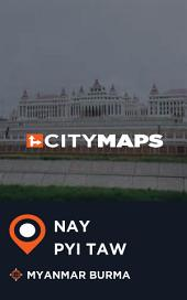 City Maps Nay Pyi Taw Myanmar Burma
