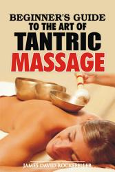 Beginner S Guide To The Art Of Tantric Massage Book PDF
