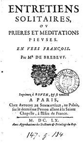 Entretiens solitaires, ou Prieres et meditations pieuses, en vers françois