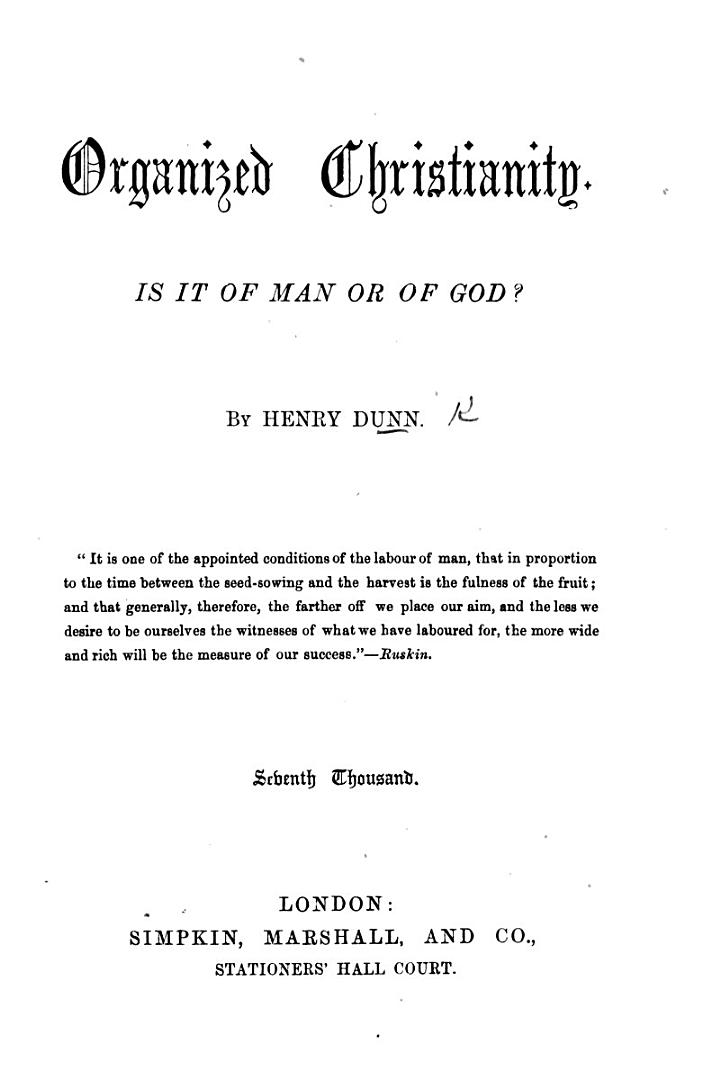 """Organized Christianity. Is it of man or of God? By the author of """"The Destiny of the Human Race,"""" etc. H. D."""