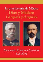 La otra historia de México. Díaz y Madero: La espada y el espíritu