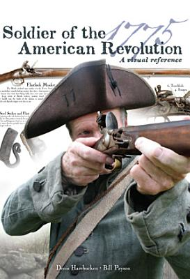 Soldier of the American Revolution  A Visual Reference