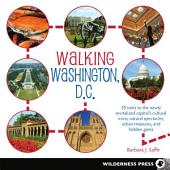 Walking Washington, D.C.: 30 treks to the newly revitalized capitalÕs cultural icons, natural spectacles, urban treasures, and hidden gems