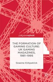 The Formation of Gaming Culture: UK Gaming Magazines, 1981-1995