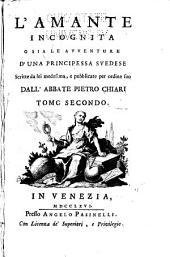 L'amante incognita: o sia, Le avventure d'una principessa svedese: scritte da lei medesima, Volume 2