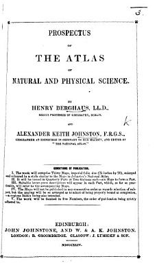 Prospectus of the Atlas of Natural and Physical Science  By H  Berghaus     and A  K  Johnston PDF