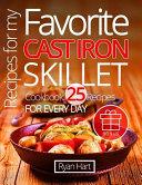 Recipes For My Favorite Cast Iron Skillet Cookbook Book PDF