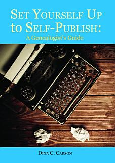 Set Yourself Up to Self Publish  A Genealogist s Guide Book