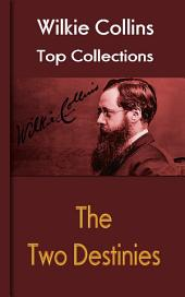 The Two Destinies: Wilkie Collins Top Collections