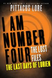 I Am Number Four: The Lost Files: The Last Days of Lorien