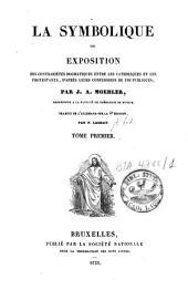 La symbolique, ou exposition des contrariétés dogmatiques entre les catholiques et les protestants d'après leurs confessions de foi publiques: Volume1