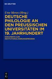 Deutsche Philologie an den preußischen Universitäten im 19. Jahrhundert: Dokumente zum Institutionalisierungsprozess