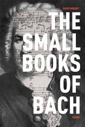 The Small Books of Bach: Poems