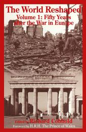 The World Reshaped: Volume 1: Fifty Years after the War in Europe